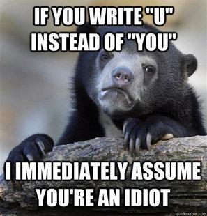 """Confession Bear. . INSTEAD """" vyu' 1 h migt'"""" ASSUME. -if. I do 2 u You assume idiot"""