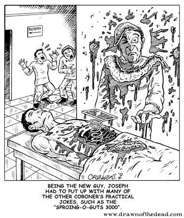 Coroner jokes. All credit goes to drawnofthedead.com. gore comics