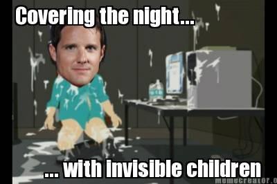 "Covering the night (Kony 2012). Explains itself.. covering the night"", . It uni inn nun KONY Invisible C"