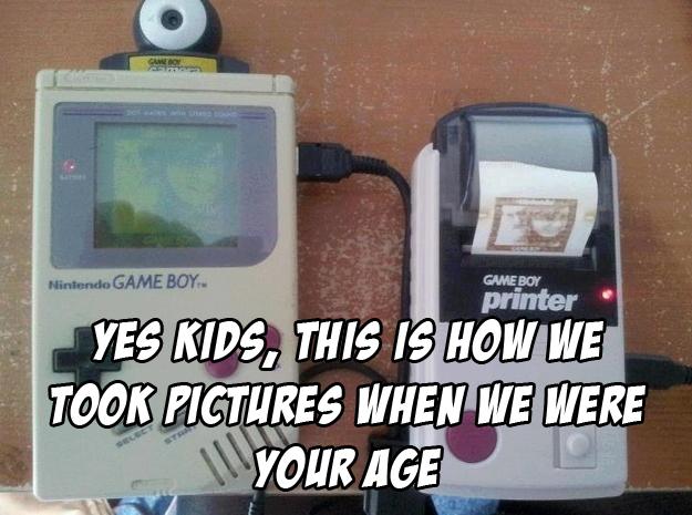 Gameboy. .. Or we used cameras. Gameboy Or we used cameras