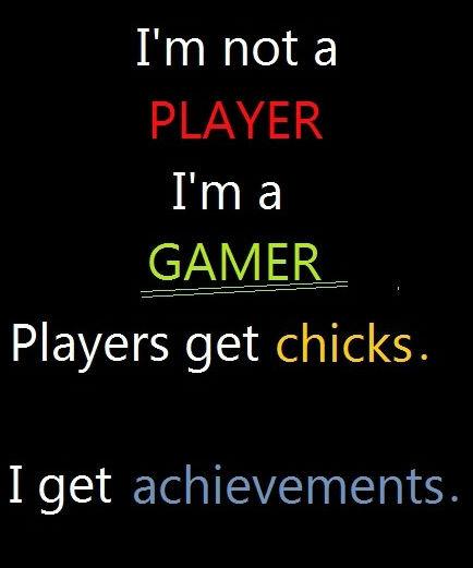 gamers. . fibril) allt( , l Players get chicks.. I get trophies. gamers fibril) allt( l Players get chicks I trophies