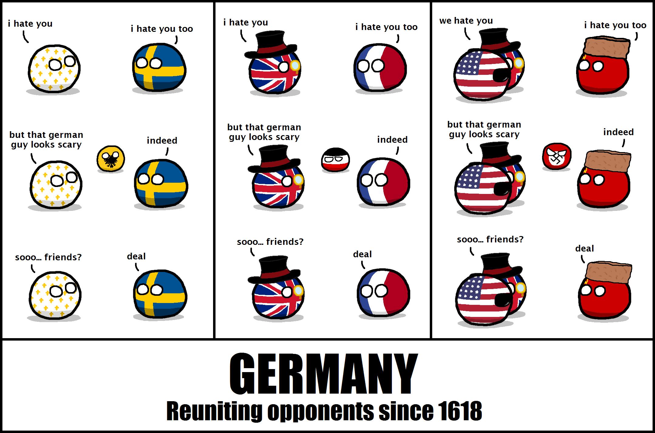 Germany is.... r/polandball (Cerf) reddit.com/r/polandball/comments/1xzl1o/germanyreunitingopponentssince_1618/. i hate you i hate you we hate you i hate you to Polandball germany 2spooky4me