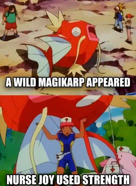 Giant Magikarp. .. when it evolves triple Anal