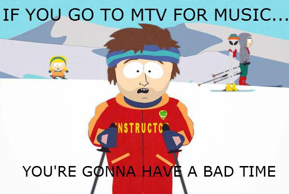 God Damn MTV. so true.. If you go to Cartoonnetwork for good cartoons You're gonna have a bad time super kool ski instructor guy mtv hurr DURR