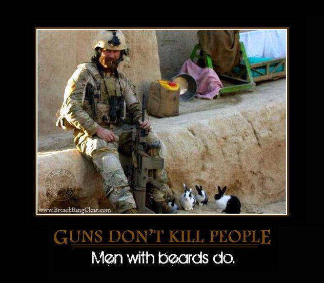 Guns don't kill.... Operators with pet rabbits do. Mean with beards do, Guns don't kill Operators with pet rabbits do Mean beards