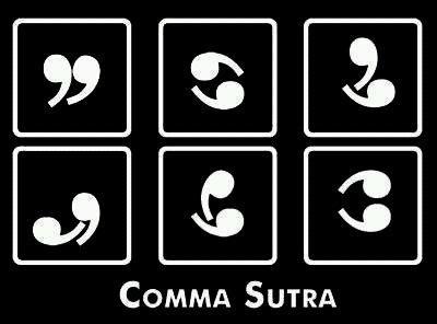 Kama Sutra. or Comma Sutra. Kama Sutra or Comma