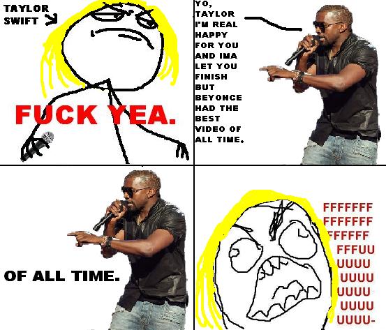 Kanye interrupts fuck yea taylor. Kanye interrupts yea Taylor.. TAYLOR u tuntuu LET van HHEH BUT HATTIE BEST men or LL nus. UGUU UGUU UGUU' J UGUU g UGUU-. HOT ! D:<! Three Memes in ONE!! kanye interrupts fuck yea taylor swift