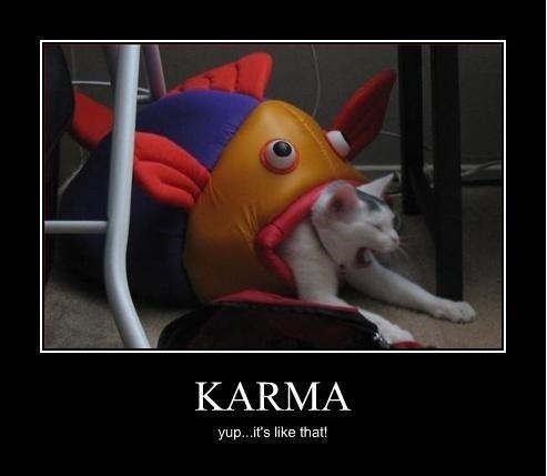 Karma Is a Bitch. Karma Is A. KARMA yup. .it' s like that! bitch