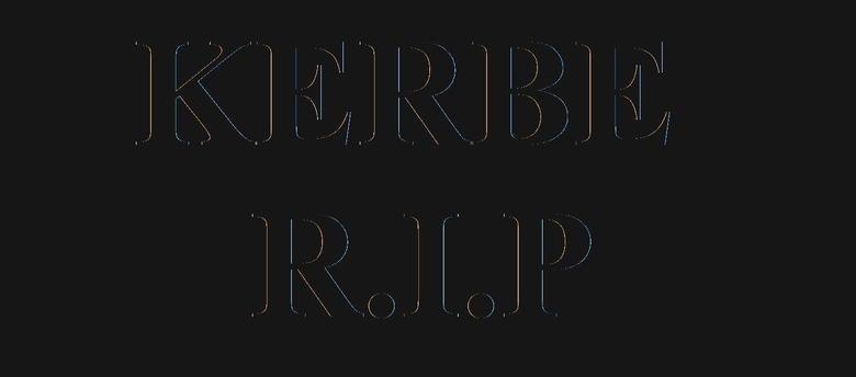 Kerbe RIP. Sadly, our beloved Kerbe died today... like kerbele space progam? KERBE