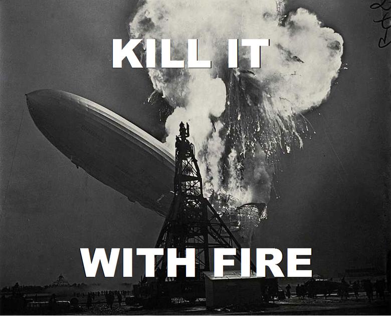KILL IT WITH FIRE. KILL IT WITH FIRE KILL IT WITH FIRE KILL IT WITH FIRE KILL IT WITH FIRE KILL IT WITH FIRE KILL IT WITH FIRE KILL IT WITH FIRE KILL IT WITH FI kill it with fir