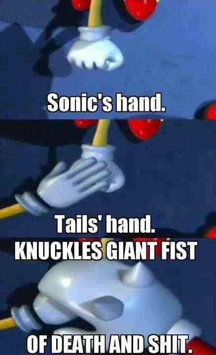 "Knuckles. Death and .. Tails' hand. "" uueg%( LEA: FIST. kfw Knuckles Death and Tails' hand "" uueg%( LEA: FIST kfw"