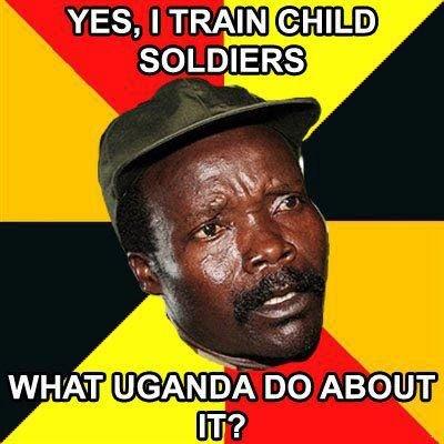 Kony 2.. I lol'd again.. YES, I TRAIN GHKLD SOLDIERS Kony 2 I lol'd again YES TRAIN GHKLD SOLDIERS