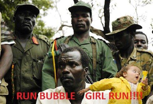 Kony + Bubble Girl. RUN BUBBLE GIRL RUN!!!! KONY IS RIGHT BEHIND YOU!!!!. Kony + Bubble Girl RUN BUBBLE GIRL RUN!!!! KONY IS RIGHT BEHIND YOU!!!!