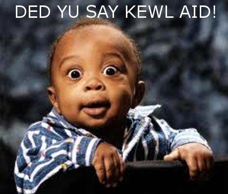 Kool aid addiction. Soon as you gave this kid kool aid, it was all over.... DED SAY KEWL AID! blackbaby kool aid addiction