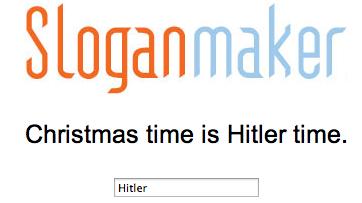 Oh Sloganmaker. . Sloganmaker Christmas time is Hitler time. Hitler Christmas