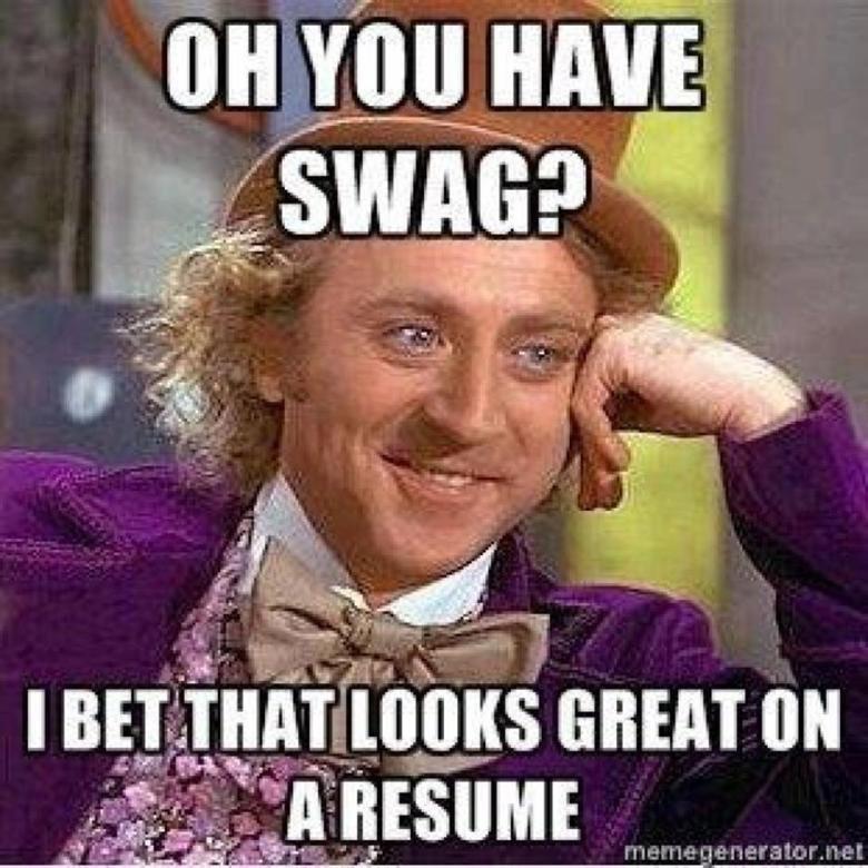 Oh, you got swag?. .. It looks amazing on my resume. willy wonka meme