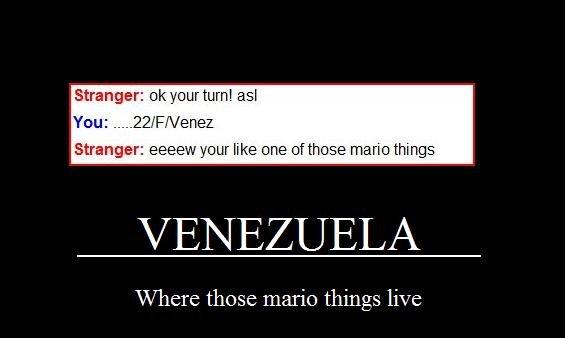 Omegle fail. Lol, epic fail. Stranger: DIE your tum RE You: 'lolilol' llg& faim% Stranger: & milita we of those gnar' n:: + things Where those mario things live fail omegle venezuela Mario american