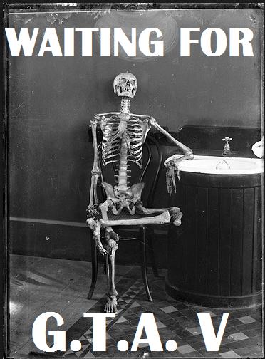 """ONLY 25 DAYS!. ONLY 25 DAYS! Until GTA V is released.. WAITING rod"""" game gta v funny skeleton"""