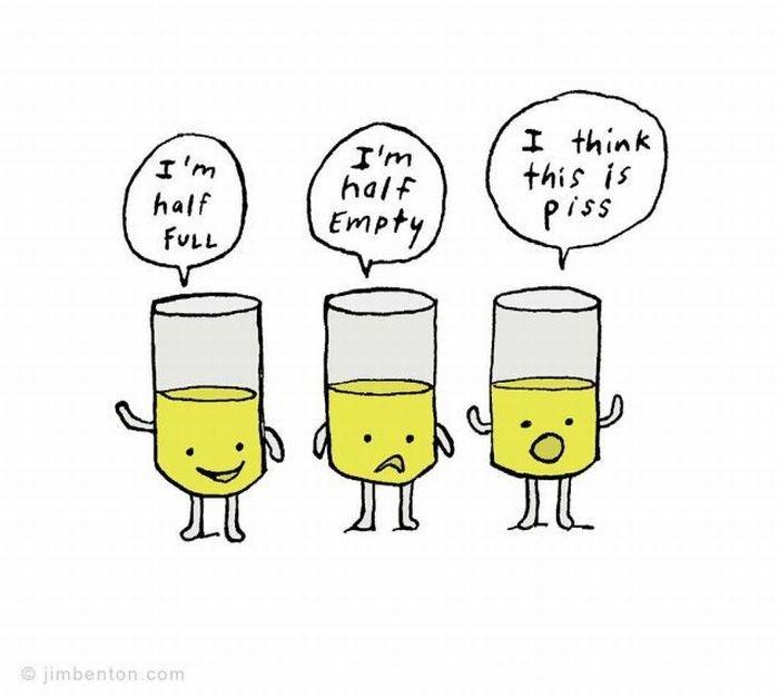 Optimist Or Pessimist?. .. lol I was not expecting that. XD optimist pessimist glass piss