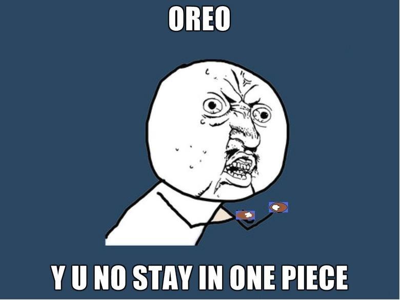 OREO Y U NO. Y U NO OREO. Slit II Ito STAY IN ONE PIECE. LOL y u no