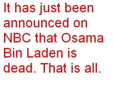 Osama Bin Laden. NBC just announced at like, 10:45PM that Osama Bin Laden has been killed by American force.. announced on NBC that Osama Bin Laden is dead. Tha osama News NBC bin laden