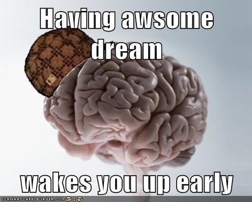Scumbag Brain. This always happens .. Scumbag Brain This always happens