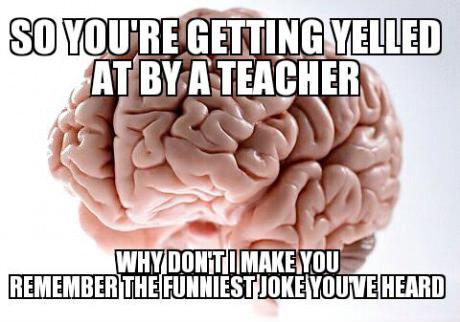 Scumbag brain. . A E BM iii WHY lif HE ] REMEMBER I' M FUNNIEST HIKE ]) Scumbag brain A E BM iii WHY lif HE ] REMEMBER I' M FUNNIEST HIKE ])