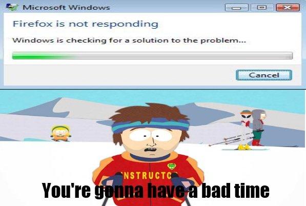 Scumbag Windows. . bad time Windows scumbag windows