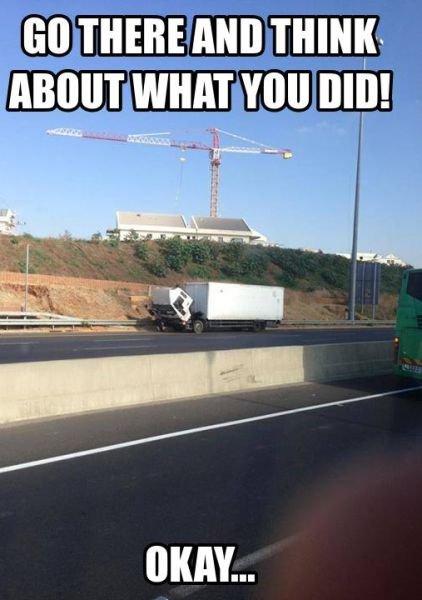 Shame on you truck!. .. That was always the best punishment. asdasdasdas