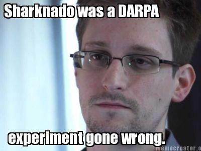 Sharknado - DARPA experiment. Sharknado - DARPA experiment gone wrong.. Ila[ Ilj was a sharknado darpa snowden
