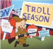 Shhhh Be vewwy vewwy quiet. I'm hunting trolls!. Shhhh Be vewwy quiet I'm hunting trolls!