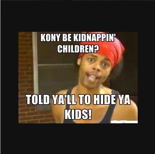 Should Of Hid Yo Kids. He told y'all..... unrelated Kony funny Stop Kony meme Joseph Kony Hide ya kids
