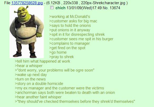 Shrek. Shrek is love Shrek is life. e chich ( Wed) 17: 49 Na 13674 twerking at McDonald' s asks for big mac Hays to hold the onions spat onions in it anyway in  Shrek