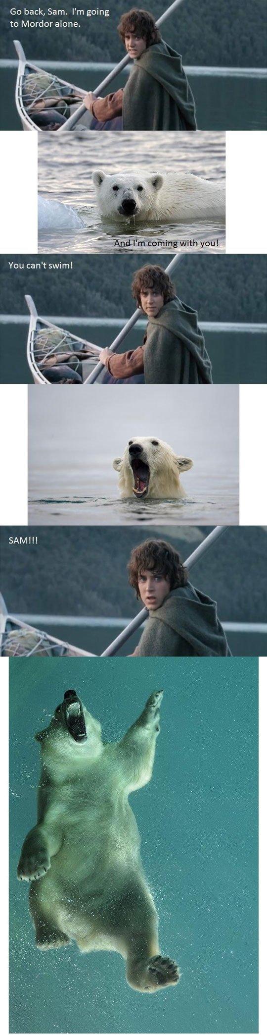 Silly Sam. Do you even swim?.. Woohoo! LOTR dump! blub
