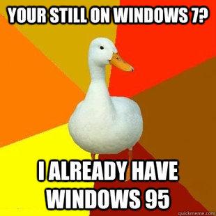 smart duck. . winows 95. eeh.. windows 7 is liek much better dude. smart duck winows 95 eeh windows 7 is liek much better dude