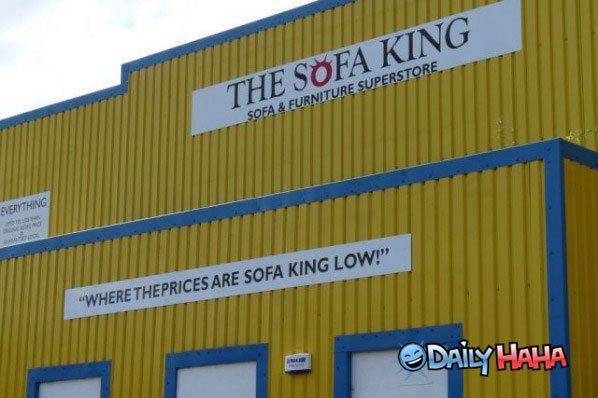 Sofa King. If you don't get it your sofa king dumb. sofa king