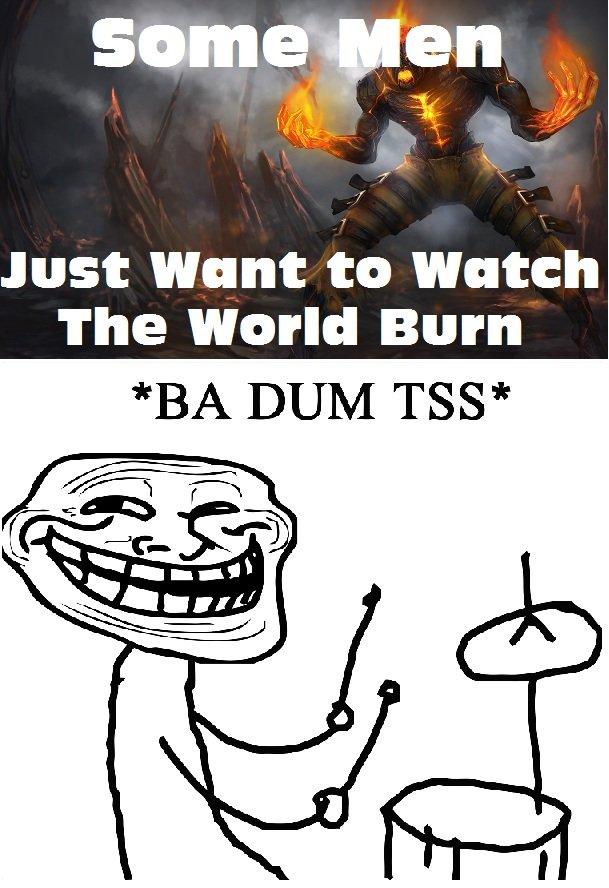 Some Men. Brand. Just Want r' llooll! Watch The World Burn BA TSS lol brand Ganks Blue Buff