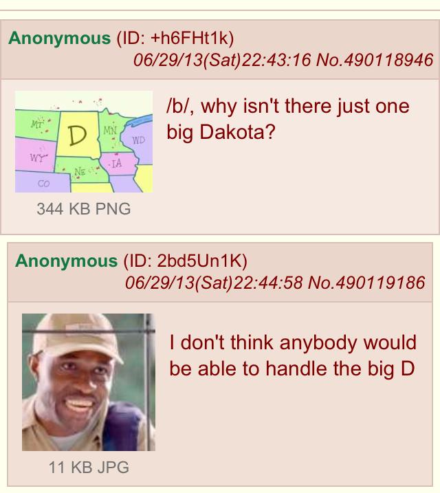 South Dakota is best Dakota. . Anonymous (ID: ) tti/ 29/ ( Sat) : No. 490118946 ml, why isn' t there just one big Dakota? 344 KB PNG Anonymous (ID: K) I don' t  South Dakota is best Anonymous (ID: ) tti/ 29/ ( Sat) : No 490118946 ml why isn' t there just one big Dakota? 344 KB PNG K) I don'
