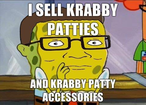 Sponge bob. dat krabby patties.. son you're teasing the gorilla in the monkey house Sponge bob dat krabby patties son you're teasing the gorilla in monkey house