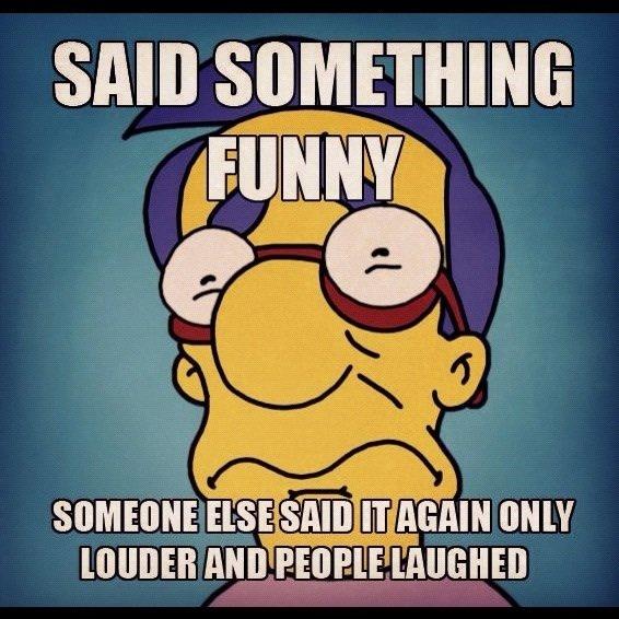Story of my life. . m nun!. Milhouse is not a meme... Story of my life m nun! Milhouse is not a meme