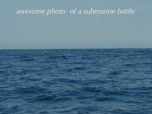 submarines. .. Even better... submarines Even better