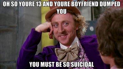 suicidal. . van mum at. your boyfriend Willy wonka suicidal Thirteen yo True