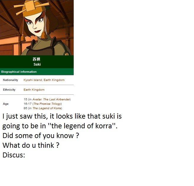 Suki ?!. Saw this on avatar.wiki.com, was a little surprison for me : D. nag m ili ' - I ' nthere ati an Nationality Kyoshi Island; Earth Kingdom Ethnicity Eart avatar legend of korra Bendingtime the last airbend Suki