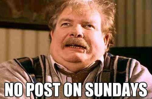 Sunday. . no post on sundays