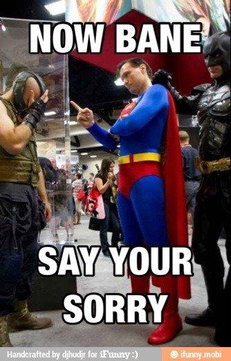 Superman Dissaproves. Superman does not approve of your shenanigans, Bane... YOUR! Superman batman
