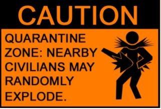 Warning. . CAUTION QUARANTINE ZONE: NEARBY RANDOM LY EXPLODE. Warning CAUTION QUARANTINE ZONE: NEARBY RANDOM LY EXPLODE