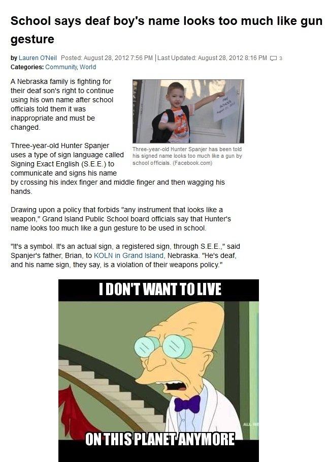 Wat?. . School says deaf boy' s name looks too much like gun gesture by Lauren Ewell Posted: Auguster, T. 56 PM Updated: Auguster, 3: 15 PM El s Categories: Com america why Kid gun Guns School preschool deaf