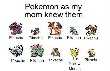 What my mum thinks of Pokemon.. Gotta' catch 'em all!. Pokemon as my mom knew them hr h Pikachu In-{ nu Pokemon