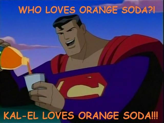 WHO loves Orange SODA?. . WHO LOVES JALEEL LOVES ORANGE. Superman-thread? WHO loves Orange SODA? LOVES JALEEL ORANGE Superman-thread?