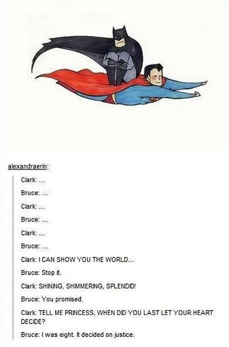 "Witty title. useless nonsensical description. teksten_ draggin: Bruce: - Clark: 'rqr Clark: ""Mr Chm: I CAN SHOW YOU THE WORLD... Bruce: Stop it. Clitty, SWING,  Superman batman justice"